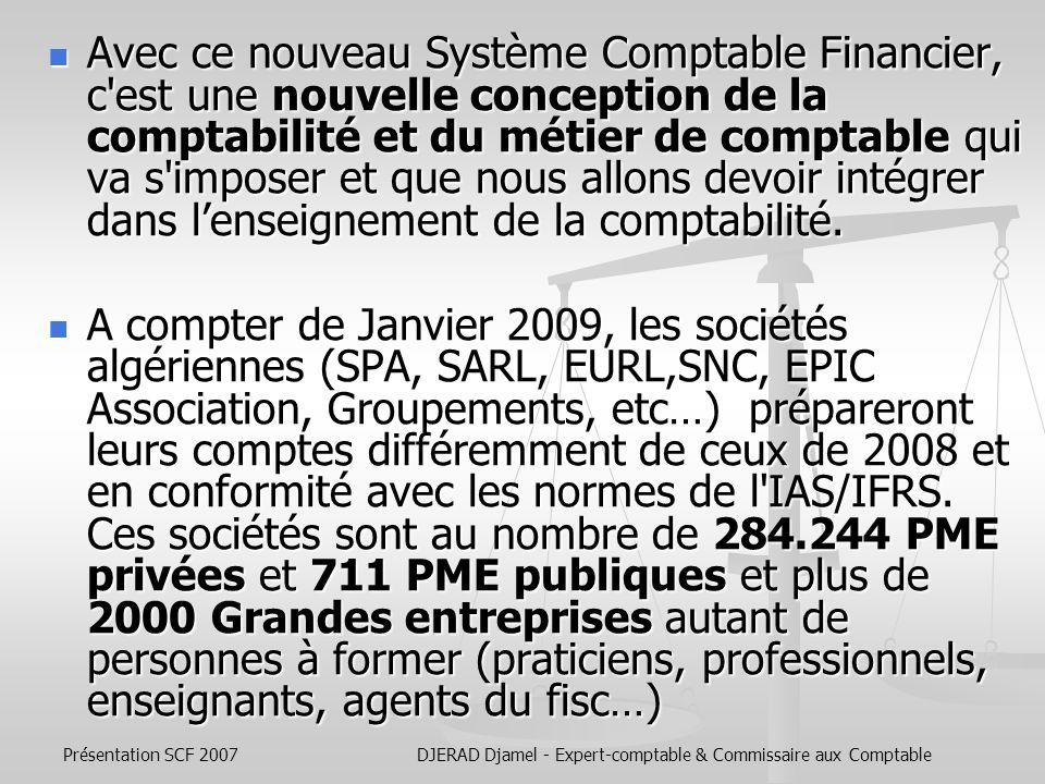 Présentation SCF 2007DJERAD Djamel - Expert-comptable & Commissaire aux Comptable La qualité de linformation financière reposera essentiellement sur : La formation du personnel.
