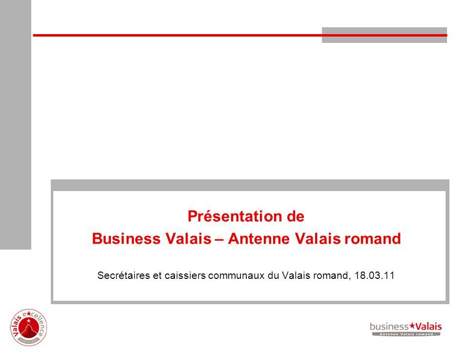 Présentation de Business Valais – Antenne Valais romand Secrétaires et caissiers communaux du Valais romand, 18.03.11
