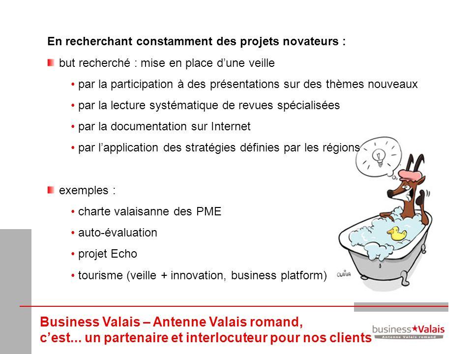Business Valais – Antenne Valais romand, cest... un partenaire et interlocuteur pour nos clients En recherchant constamment des projets novateurs : bu