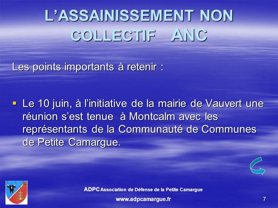 7 LASSAINISSEMENT NON COLLECTIF ANC Les points importants à retenir : Le 10 juin, à linitiative de la mairie de Vauvert une réunion sest tenue à Montcalm avec les représentants de la Communauté de Communes de Petite Camargue.