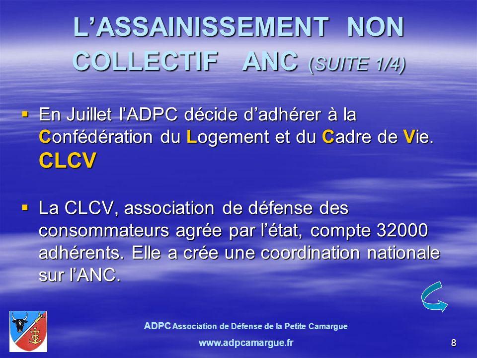 9 LASSAINISSEMENT NON COLLECTIF ANC (SUITE 2/4) En juillet deux lettres résumant nos préoccupations sur lANC sont adressées aux Communautés des Communes Petite Camargue et Terre de Camargue.