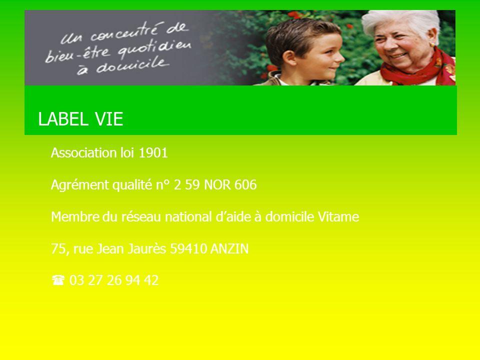 LABEL VIE Association loi 1901 Agrément qualité n° 2 59 NOR 606 Membre du réseau national daide à domicile Vitame 75, rue Jean Jaurès 59410 ANZIN 03 27 26 94 42