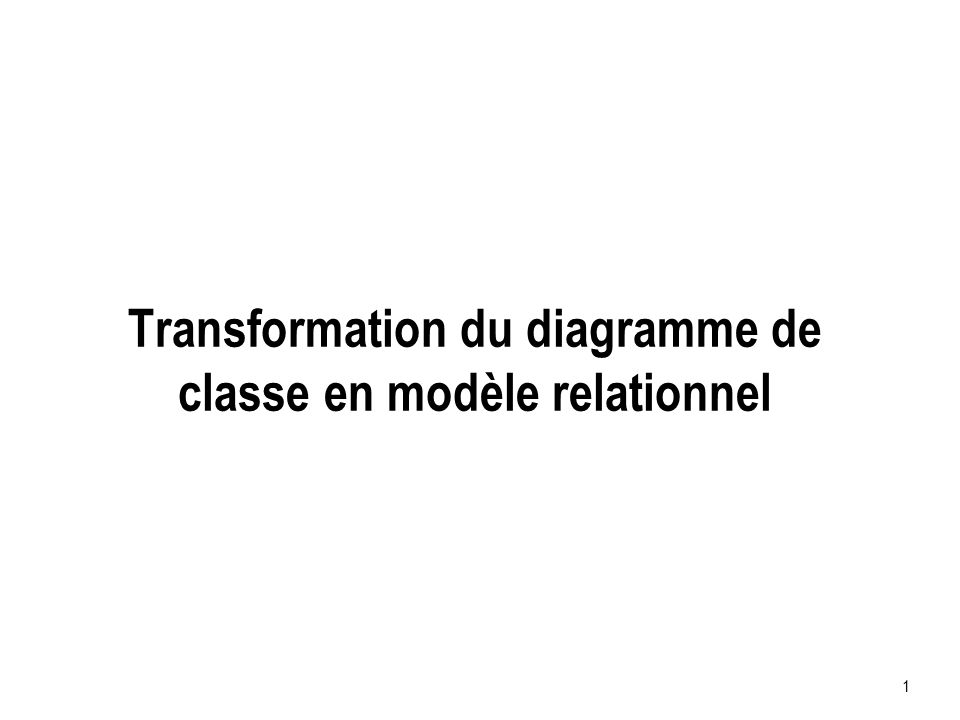 1 Transformation du diagramme de classe en modèle relationnel
