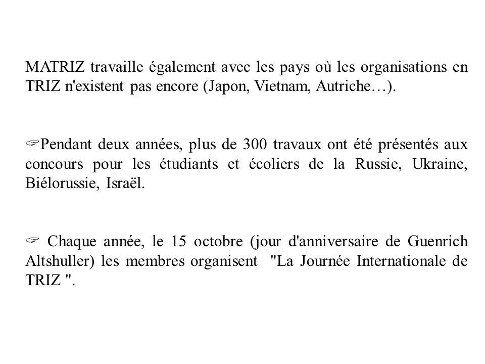 MATRIZ travaille également avec les pays où les organisations en TRIZ n'existent pas encore (Japon, Vietnam, Autriche…). Pendant deux années, plus de