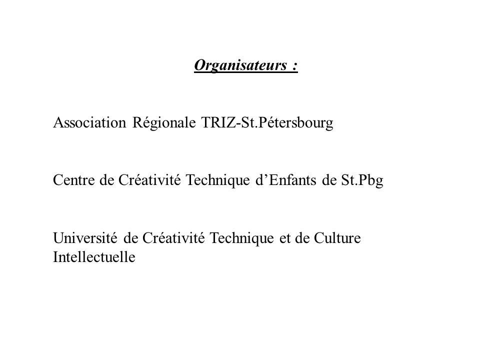 Organisateurs : Association Régionale TRIZ-St.Pétersbourg Centre de Créativité Technique dEnfants de St.Pbg Université de Créativité Technique et de C
