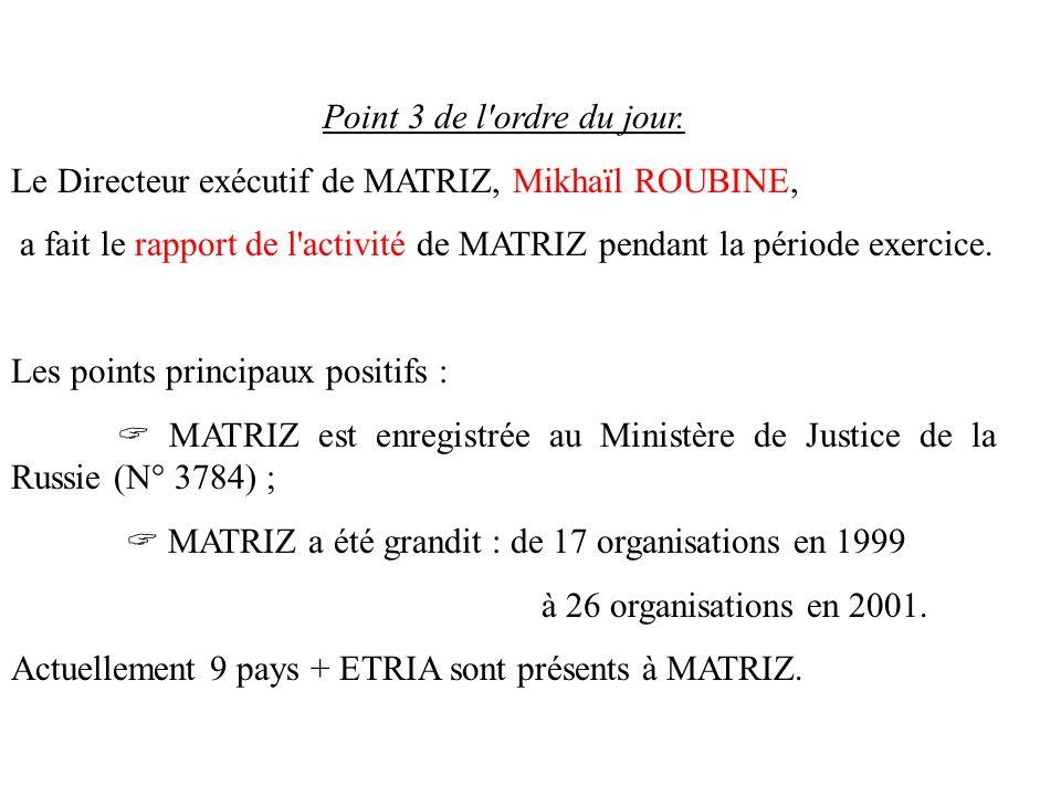 Point 3 de l'ordre du jour. Le Directeur exécutif de MATRIZ, Mikhaïl ROUBINE, a fait le rapport de l'activité de MATRIZ pendant la période exercice. L