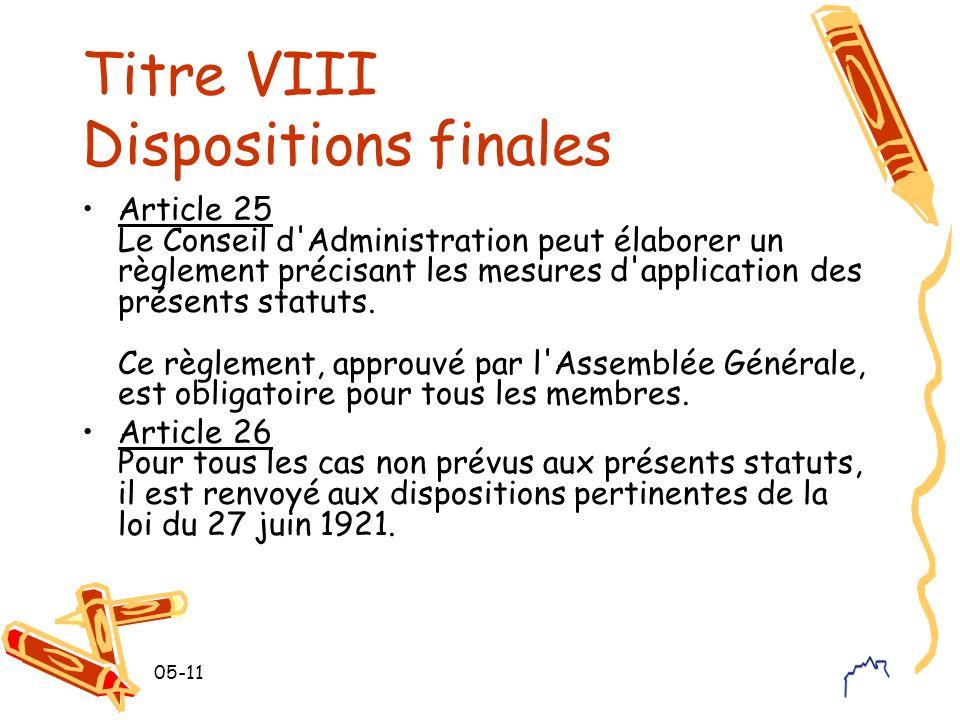 05-11 Titre VIII Dispositions finales Article 25 Le Conseil d Administration peut élaborer un règlement précisant les mesures d application des présents statuts.
