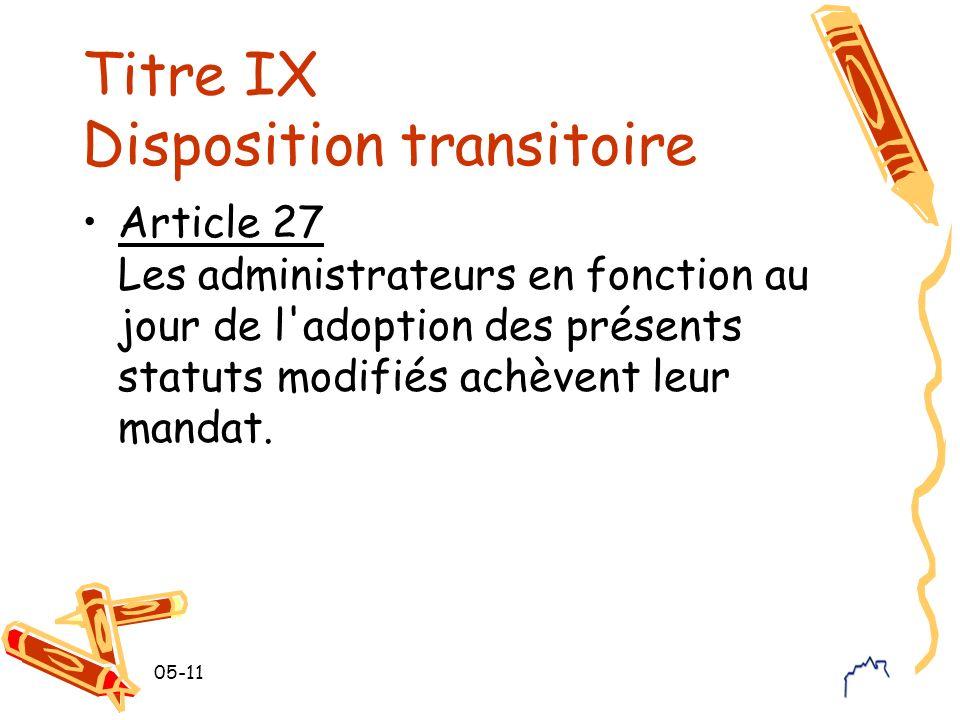 05-11 Titre IX Disposition transitoire Article 27 Les administrateurs en fonction au jour de l'adoption des présents statuts modifiés achèvent leur ma