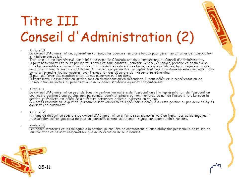 05-11 Titre III Conseil d Administration (2) Article 10 Le Conseil d Administration, agissant en collège, a les pouvoirs les plus étendus pour gérer les affaires de l association et réaliser son objet.