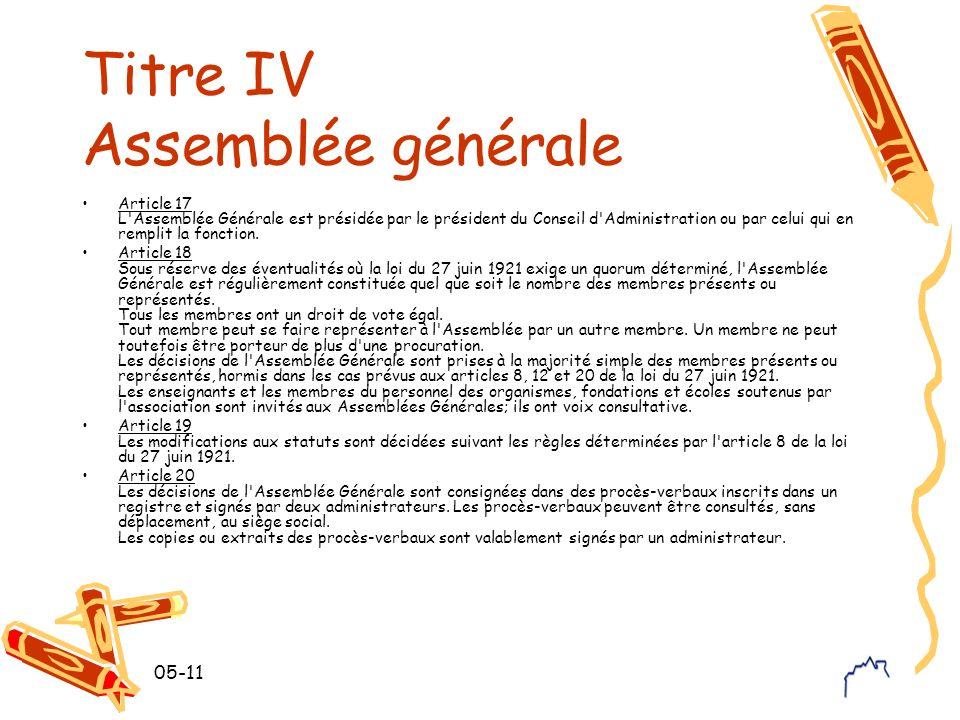 05-11 Titre IV Assemblée générale Article 17 L Assemblée Générale est présidée par le président du Conseil d Administration ou par celui qui en remplit la fonction.