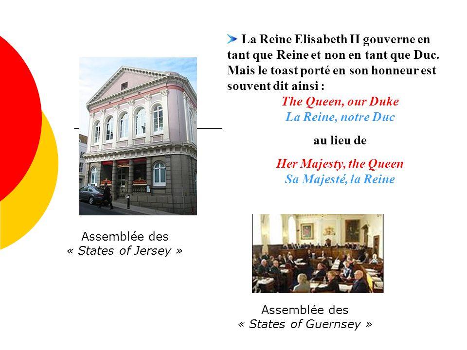 Assemblée des « States of Jersey » La Reine Elisabeth II gouverne en tant que Reine et non en tant que Duc. Mais le toast porté en son honneur est sou