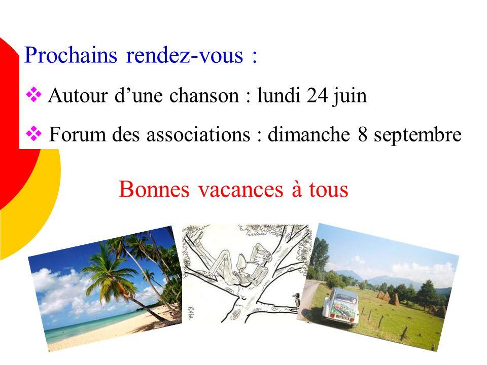 Prochains rendez-vous : Autour dune chanson : lundi 24 juin Forum des associations : dimanche 8 septembre Bonnes vacances à tous