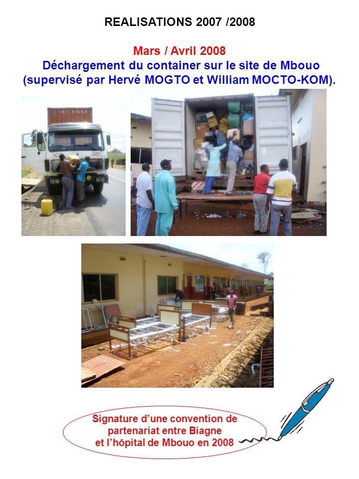 REALISATIONS 2007 /2008 Mars / Avril 2008 Déchargement du container sur le site de Mbouo (supervisé par Hervé MOGTO et William MOCTO-KOM). Signature d