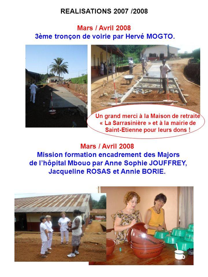 REALISATIONS 2007 /2008 Mars / Avril 2008 3ème tronçon de voirie par Hervé MOGTO. Mars / Avril 2008 Mission formation encadrement des Majors de lhôpit