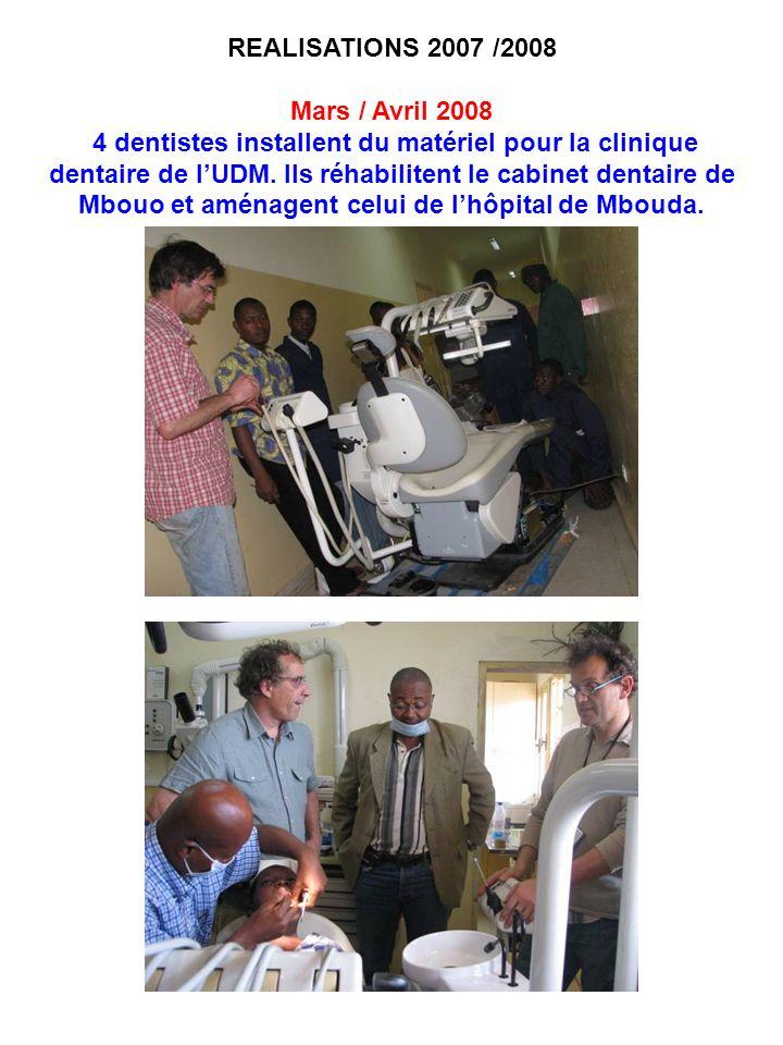 REALISATIONS 2007 /2008 Mars / Avril 2008 4 dentistes installent du matériel pour la clinique dentaire de lUDM. Ils réhabilitent le cabinet dentaire d