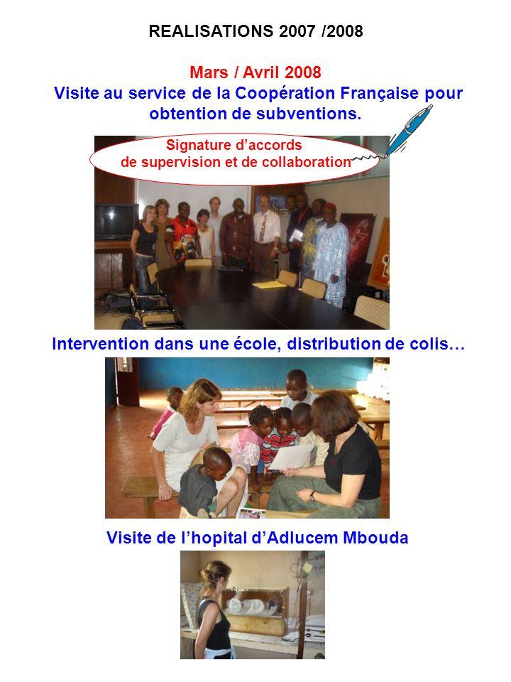 REALISATIONS 2007 /2008 Mars / Avril 2008 Visite au service de la Coopération Française pour obtention de subventions. Visite de lhopital dAdlucem Mbo