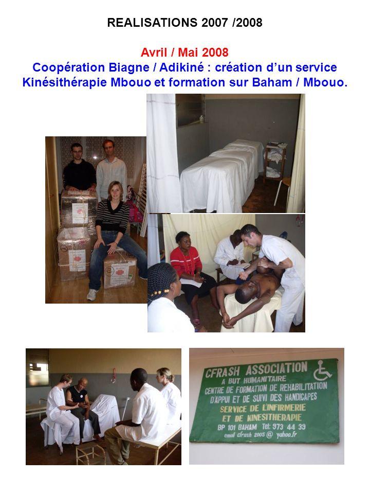 REALISATIONS 2007 /2008 Avril / Mai 2008 Coopération Biagne / Adikiné : création dun service Kinésithérapie Mbouo et formation sur Baham / Mbouo.