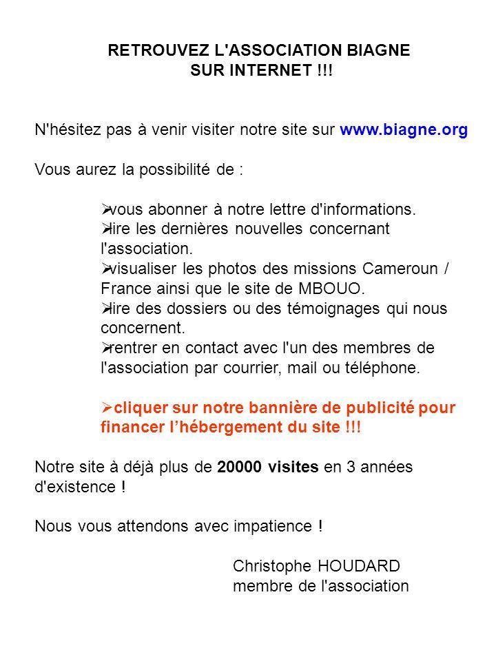 RETROUVEZ L'ASSOCIATION BIAGNE SUR INTERNET !!! N'hésitez pas à venir visiter notre site sur www.biagne.org Vous aurez la possibilité de : vous abonne