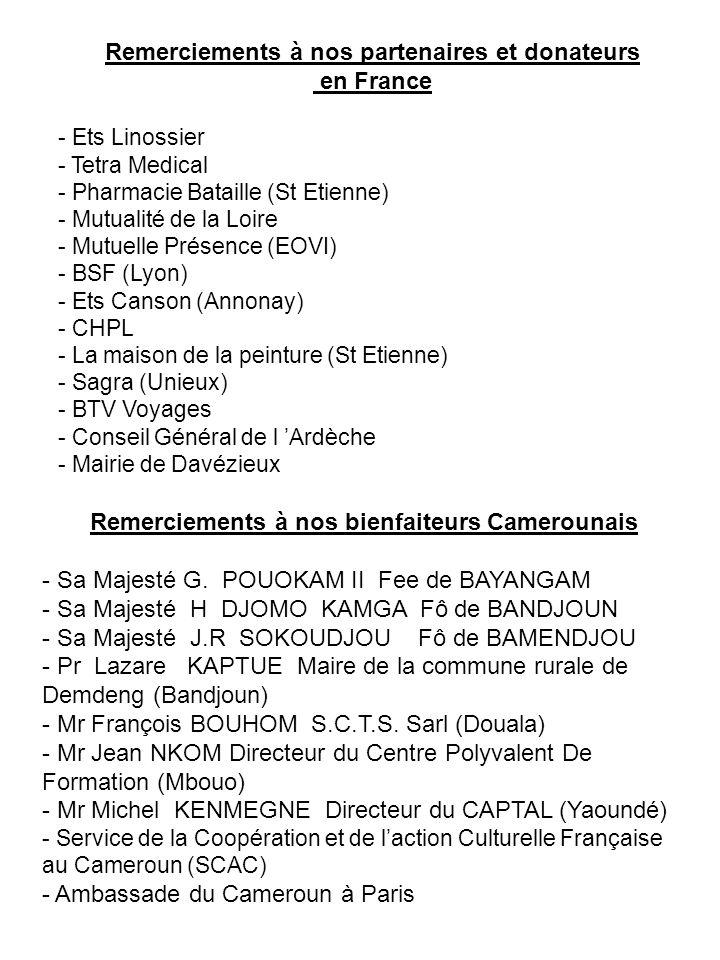 Remerciements à nos bienfaiteurs Camerounais - Sa Majesté G. POUOKAM II Fee de BAYANGAM - Sa Majesté H DJOMO KAMGA Fô de BANDJOUN - Sa Majesté J.R SOK