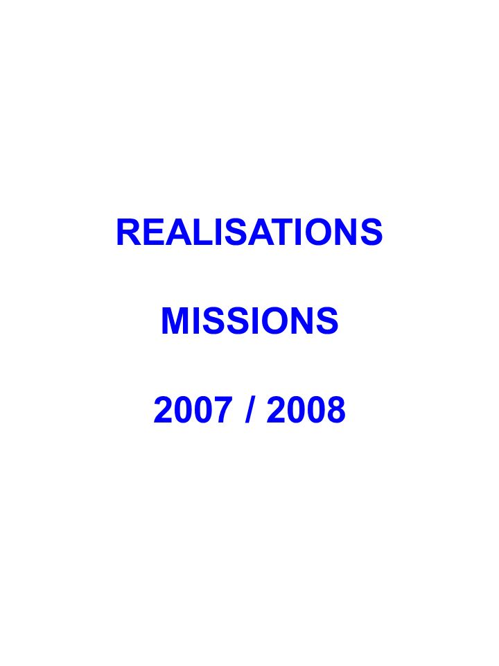 REALISATIONS MISSIONS 2007 / 2008