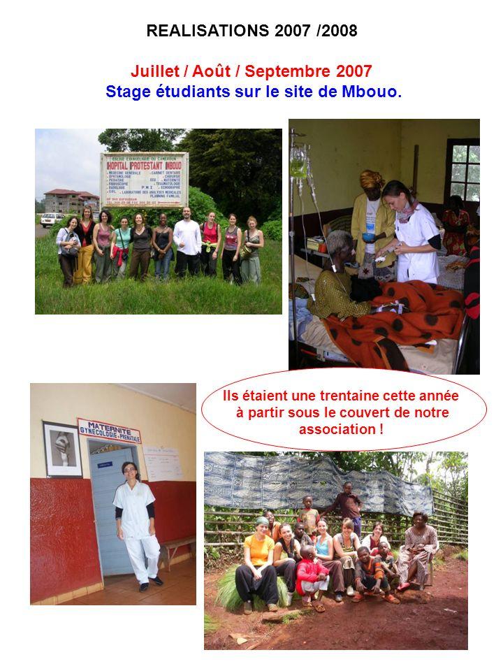 REALISATIONS 2007 /2008 Juillet / Août / Septembre 2007 Stage étudiants sur le site de Mbouo. Ils étaient une trentaine cette année à partir sous le c