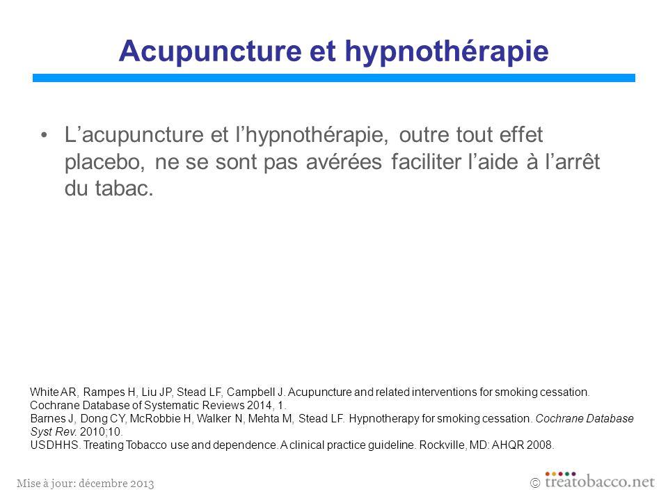 Mise à jour: décembre 2013 Acupuncture et hypnothérapie Lacupuncture et lhypnothérapie, outre tout effet placebo, ne se sont pas avérées faciliter laide à larrêt du tabac.