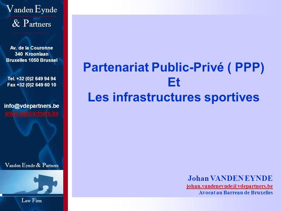 V anden E ynde & P artners L aw F irm Partenariat Public-Privé ( PPP) Et Les infrastructures sportives Johan VANDEN EYNDE johan.vandeneynde@vdepartner