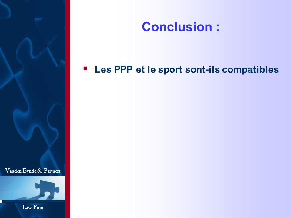 Conclusion : Les PPP et le sport sont-ils compatibles V anden E ynde & P artners L aw F irm