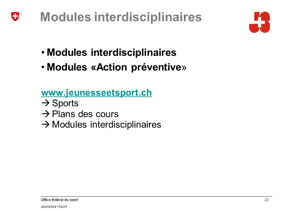 23 Office fédéral du sport Jeunesse+Sport Modules interdisciplinaires Modules «Action préventive» www.jeunesseetsport.ch Sports Plans des cours Modules interdisciplinaires