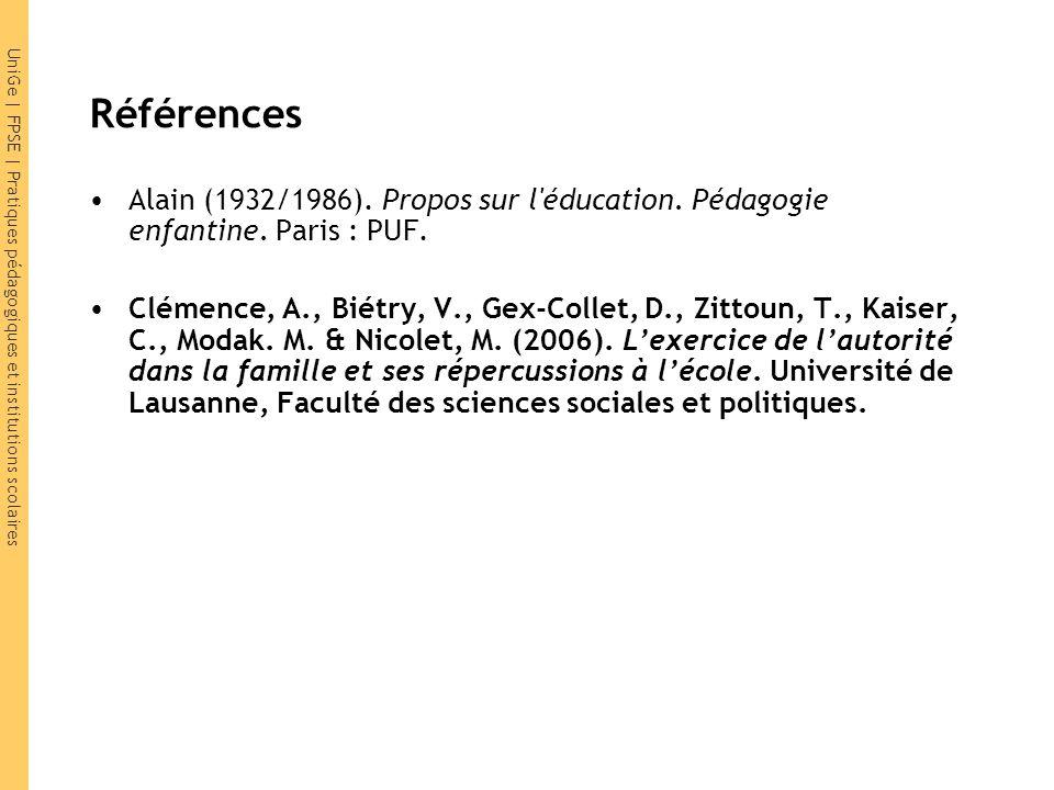 UniGe | FPSE | Pratiques pédagogiques et institutions scolaires Références Alain (1932/1986). Propos sur l'éducation. Pédagogie enfantine. Paris : PUF
