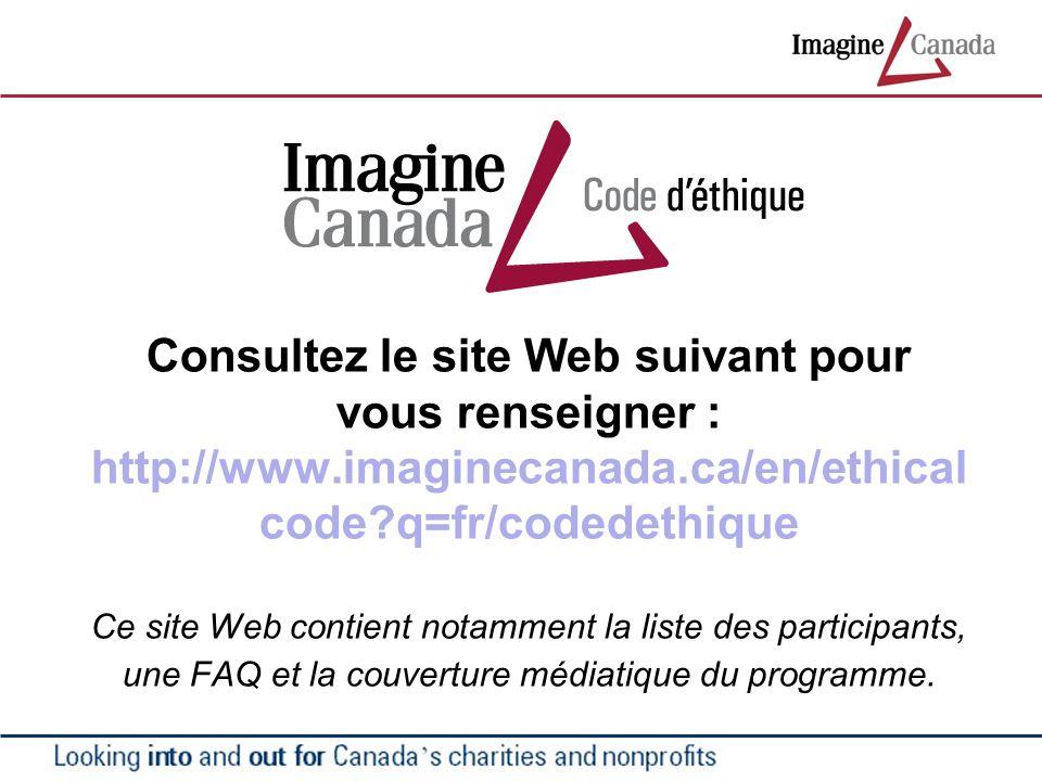 Consultez le site Web suivant pour vous renseigner : http://www.imaginecanada.ca/en/ethical code?q=fr/codedethique Ce site Web contient notamment la liste des participants, une FAQ et la couverture médiatique du programme.