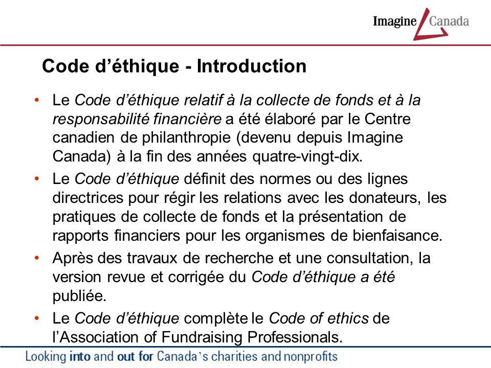 Code déthique - Introduction Le Code déthique relatif à la collecte de fonds et à la responsabilité financière a été élaboré par le Centre canadien de philanthropie (devenu depuis Imagine Canada) à la fin des années quatre-vingt-dix.