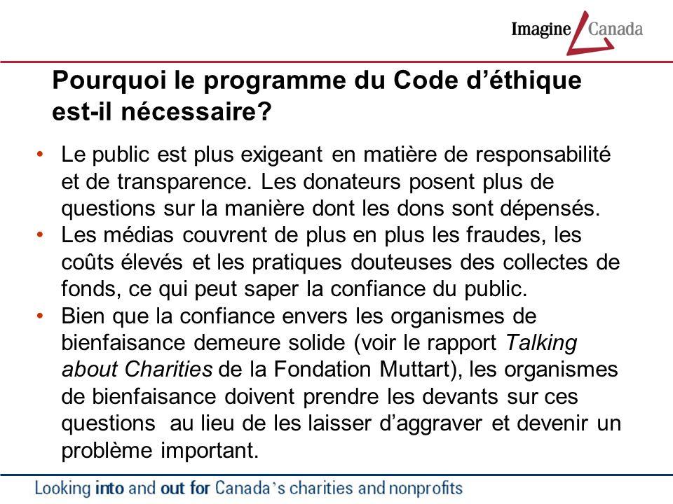 Pourquoi le programme du Code déthique est-il nécessaire? Le public est plus exigeant en matière de responsabilité et de transparence. Les donateurs p