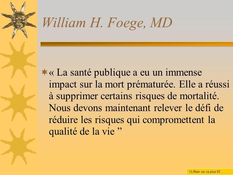 William H. Foege, MD « La santé publique a eu un immense impact sur la mort prématurée. Elle a réussi à supprimer certains risques de mortalité. Nous