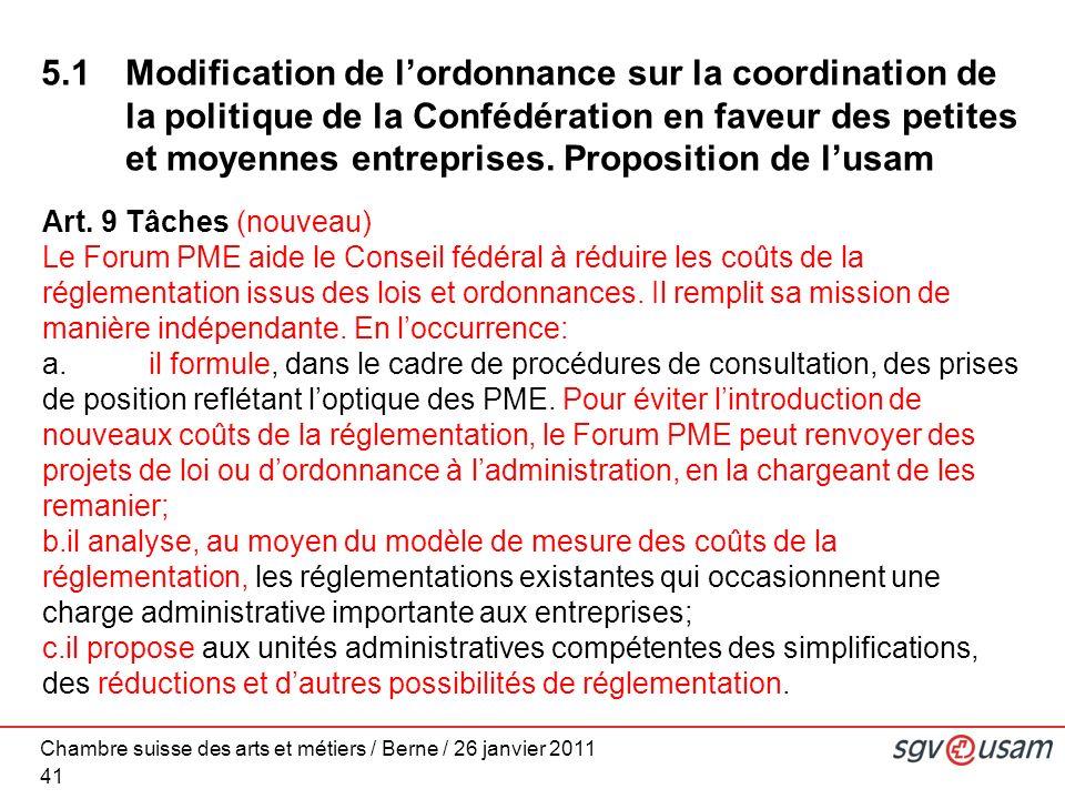 Chambre suisse des arts et métiers / Berne / 26 janvier 2011 41 5.1Modification de lordonnance sur la coordination de la politique de la Confédération en faveur des petites et moyennes entreprises.