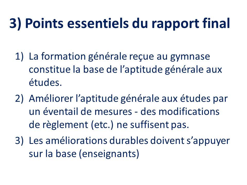 3) Points essentiels du rapport final 1)La formation générale reçue au gymnase constitue la base de laptitude générale aux études.