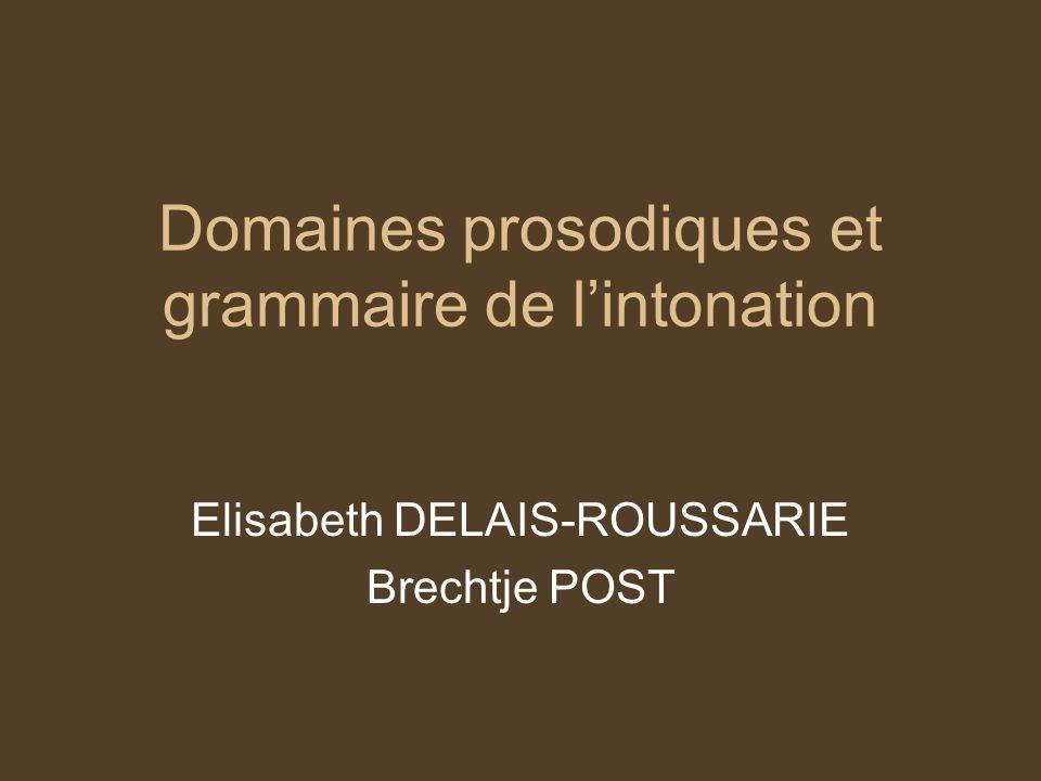 Domaines prosodiques et grammaire de lintonation Elisabeth DELAIS-ROUSSARIE Brechtje POST