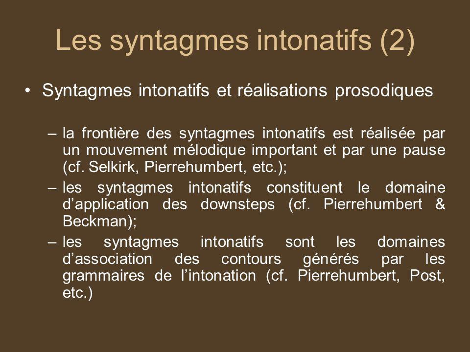 Les syntagmes intonatifs (2) Syntagmes intonatifs et réalisations prosodiques –la frontière des syntagmes intonatifs est réalisée par un mouvement mélodique important et par une pause (cf.