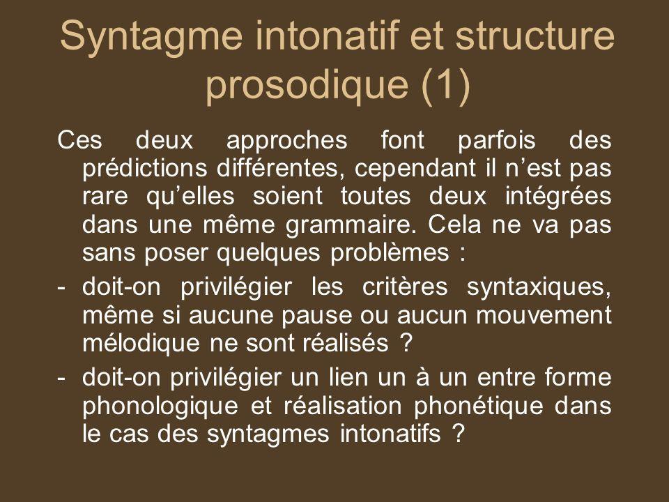 Syntagme intonatif et structure prosodique (1) Ces deux approches font parfois des prédictions différentes, cependant il nest pas rare quelles soient toutes deux intégrées dans une même grammaire.