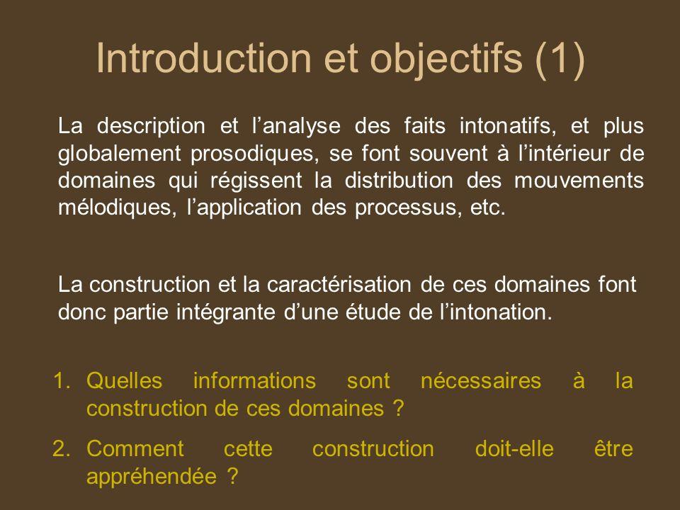 Introduction et objectifs (1) La description et lanalyse des faits intonatifs, et plus globalement prosodiques, se font souvent à lintérieur de domaines qui régissent la distribution des mouvements mélodiques, lapplication des processus, etc.