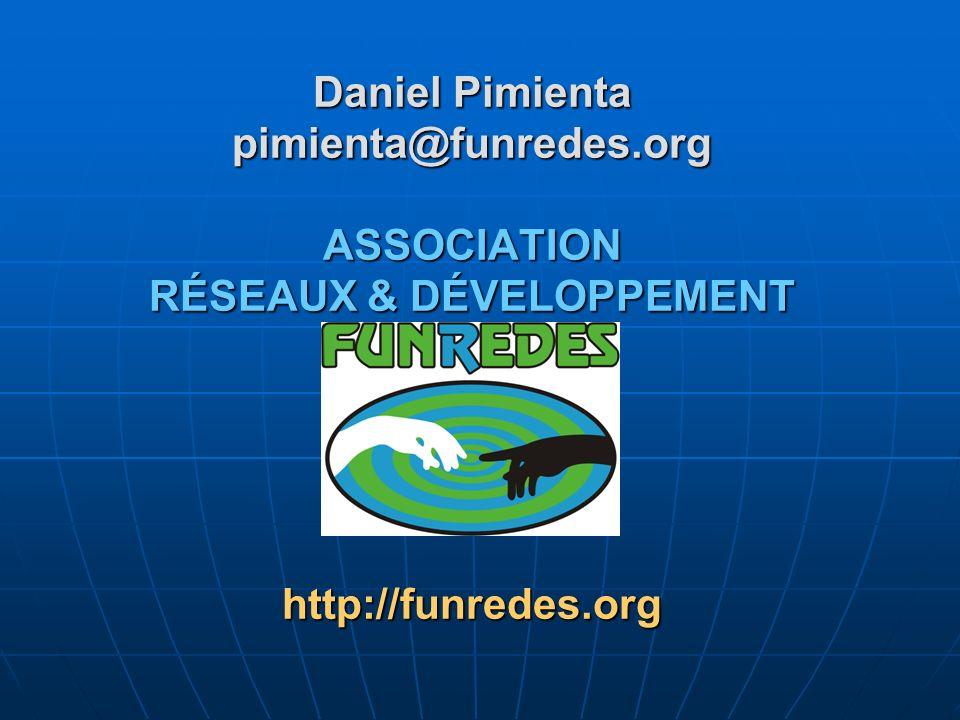 Daniel Pimienta pimienta@funredes.org ASSOCIATION RÉSEAUX & DÉVELOPPEMENT http://funredes.org