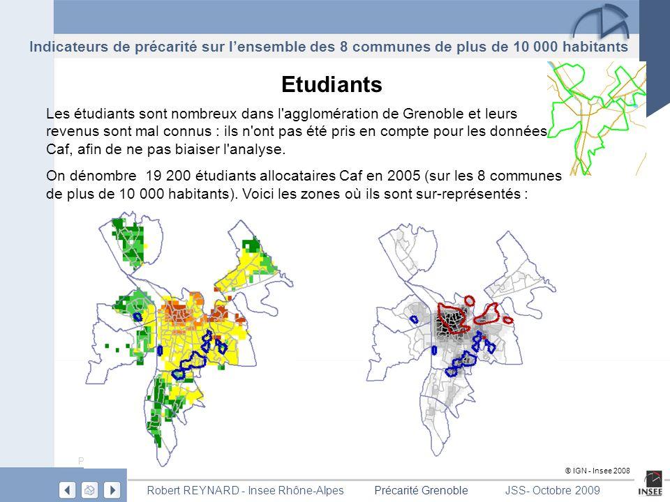 Page 14 Précarité GrenobleRobert REYNARD - Insee Rhône-AlpesJSS- Octobre 2009 Etudiants Les étudiants sont nombreux dans l agglomération de Grenoble et leurs revenus sont mal connus : ils n ont pas été pris en compte pour les données Caf, afin de ne pas biaiser l analyse.