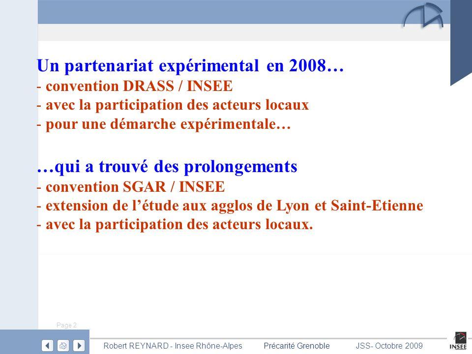 Page 3 Précarité GrenobleRobert REYNARD - Insee Rhône-AlpesJSS- Octobre 2009 Une approche originale… - multi-sources, - utilisant des techniques statistiques innovantes, - qui saffranchit des périmètres prédéfinis, - qui permet une représentation synthétique des phénomènes.