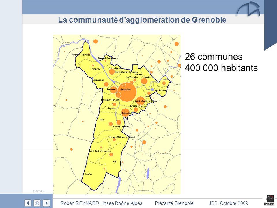 Page 4 Précarité GrenobleRobert REYNARD - Insee Rhône-AlpesJSS- Octobre 2009 La communauté d agglomération de Grenoble 26 communes 400 000 habitants