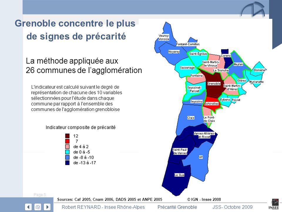 Page 16 Précarité GrenobleRobert REYNARD - Insee Rhône-AlpesJSS- Octobre 2009 Précarité en 4 thèmes 1 - Précarité monétaire Allocataires Caf à bas revenus, hors étudiants : 16 500 Allocataires Caf, dépendants des prestations sociales à plus de 50%, hors étudiants: chiffre non diffusible Assurés sociaux bénéficiant de la CMUC (Cnam): 19 500 Secteur 1 : 1800 Centre- ancien : 700 2500 1200 300 5006800800 Vilage2 : 400 200 Vilage2 : 200 200 ® IGN - Insee 2008 Indicateurs de précarité sur lensemble des 8 communes de plus de 10 000 habitants