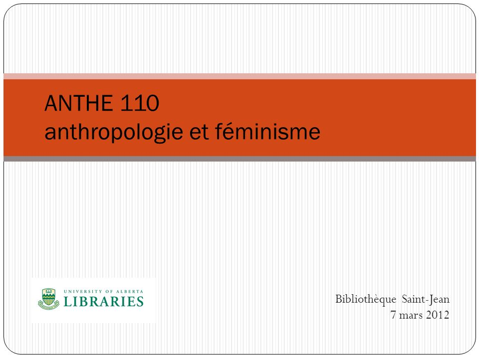 Bibliothèque Saint-Jean 7 mars 2012 ANTHE 110 anthropologie et féminisme