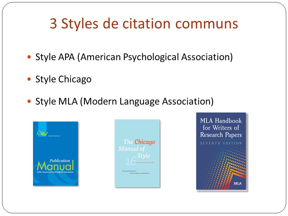 3 Styles de citation communs Style APA (American Psychological Association) Style Chicago Style MLA (Modern Language Association)