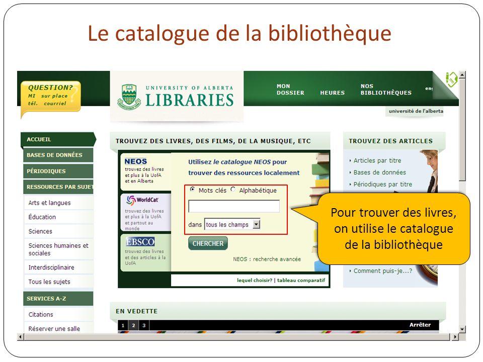 Le catalogue de la bibliothèque Pour trouver des livres, on utilise le catalogue de la bibliothèque Pour trouver des livres, on utilise le catalogue de la bibliothèque