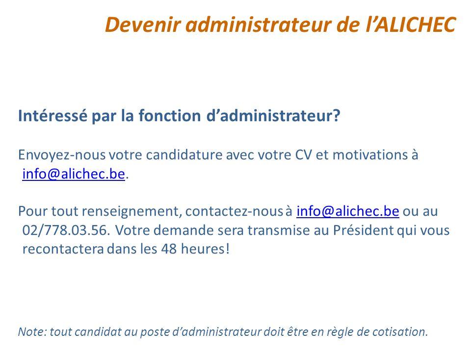 Intéressé par la fonction dadministrateur? Envoyez-nous votre candidature avec votre CV et motivations à info@alichec.be. info@alichec.be Pour tout re