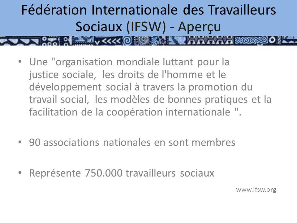 Une organisation mondiale luttant pour la justice sociale, les droits de l homme et le développement social à travers la promotion du travail social, les modèles de bonnes pratiques et la facilitation de la coopération internationale .